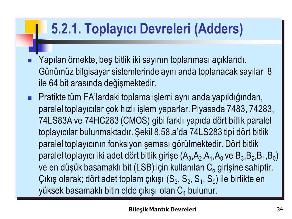 Bileşik Mantık Devreleri 34 Yapılan örnekte, beş bitlik iki sayının toplanması açıklandı. Günümüz bilgisayar sistemlerinde aynı anda toplanacak sayıla
