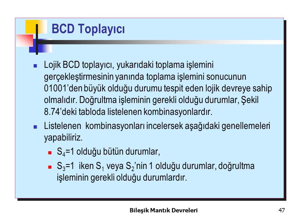 Bileşik Mantık Devreleri 47 BCD Toplayıcı Lojik BCD toplayıcı, yukarıdaki toplama işlemini gerçekleştirmesinin yanında toplama işlemini sonucunun 0100