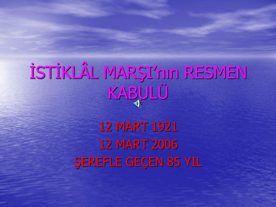 İSTİKLÂL MARŞI'nın RESMEN KABULÜ 12 MART 1921 12 MART 2006 ŞEREFLE GEÇEN 85 YIL
