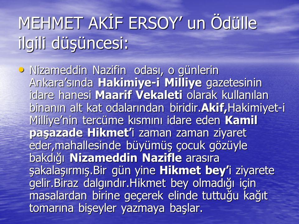 MEHMET AKİF ERSOY' un Ödülle ilgili düşüncesi: Nizameddin Nazifin odası, o günlerin Ankara'sında Hakimiye-i Milliye gazetesinin idare hanesi Maarif Ve