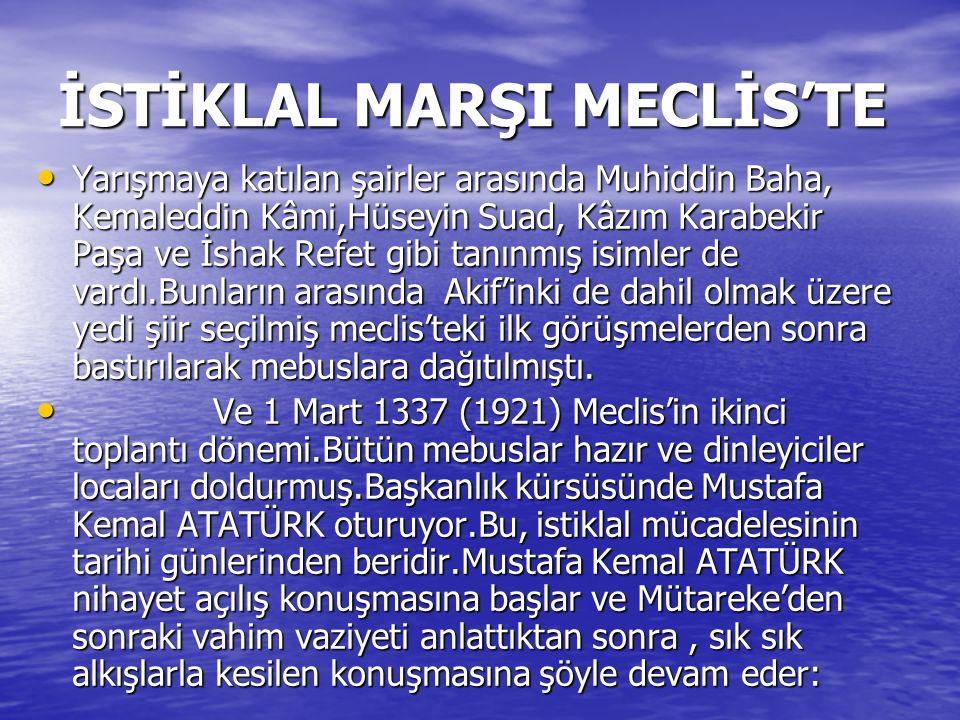İSTİKLAL MARŞI MECLİS'TE Yarışmaya katılan şairler arasında Muhiddin Baha, Kemaleddin Kâmi,Hüseyin Suad, Kâzım Karabekir Paşa ve İshak Refet gibi tanı