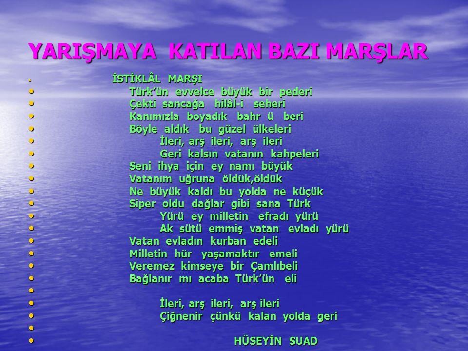 YARIŞMAYA KATILAN BAZI MARŞLAR İSTİKLÂL MARŞI İSTİKLÂL MARŞI Türk'ün evvelce büyük bir pederi Türk'ün evvelce büyük bir pederi Çekti sancağa hilâl-i s