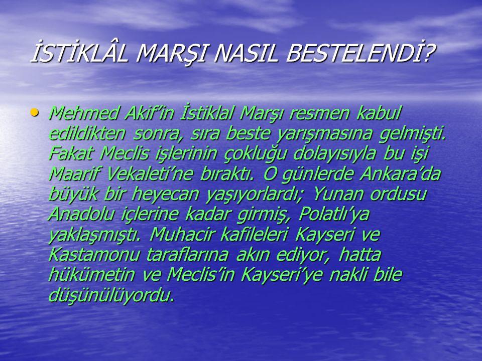 İSTİKLÂL MARŞI NASIL BESTELENDİ? Mehmed Akif'in İstiklal Marşı resmen kabul edildikten sonra, sıra beste yarışmasına gelmişti. Fakat Meclis işlerinin