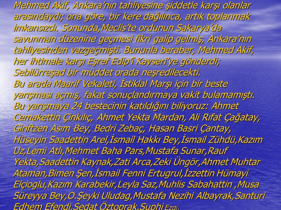 Mehmed Akif, Ankara'nın tahliyesine şiddetle karşı olanlar arasındaydı; ona göre, bir kere dağılınca, artık toplanmak imkansızdı.