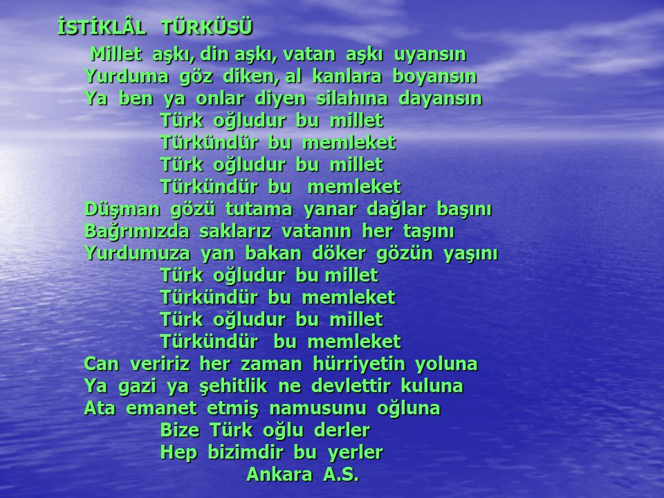 İSTİKLÂL TÜRKÜSÜ Millet aşkı, din aşkı, vatan aşkı uyansın Yurduma göz diken, al kanlara boyansın Ya ben ya onlar diyen silahına dayansın Türk oğludur