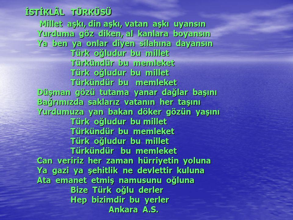 İSTİKLÂL MARŞI Göz yaşına veda et, Ey güzel Anadolu.