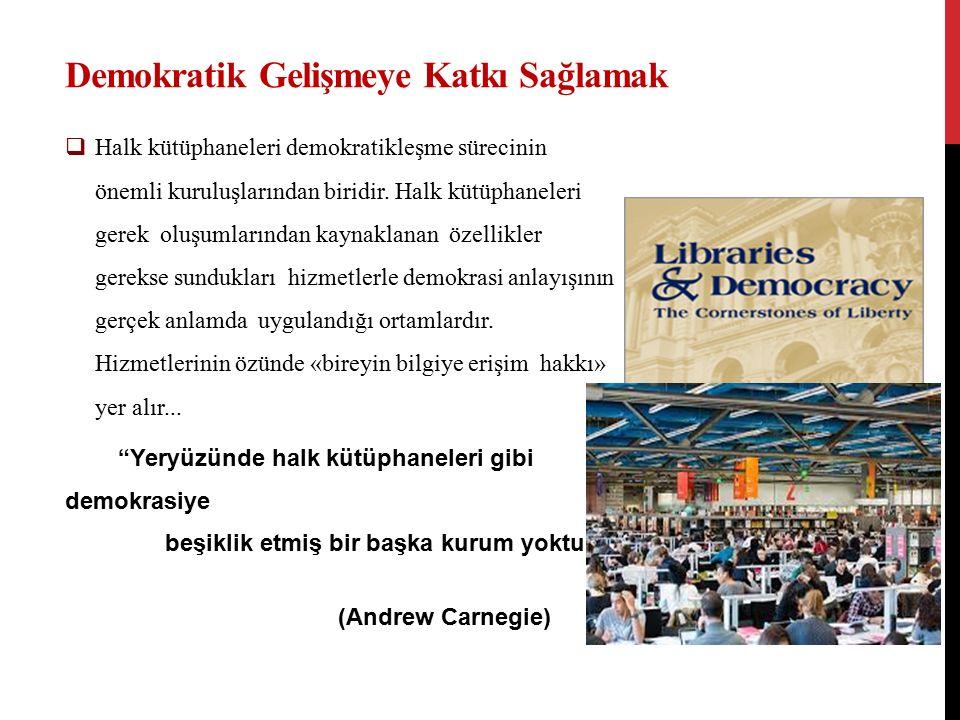 Demokratik Gelişmeye Katkı Sağlamak  Halk kütüphaneleri demokratikleşme sürecinin önemli kuruluşlarından biridir.