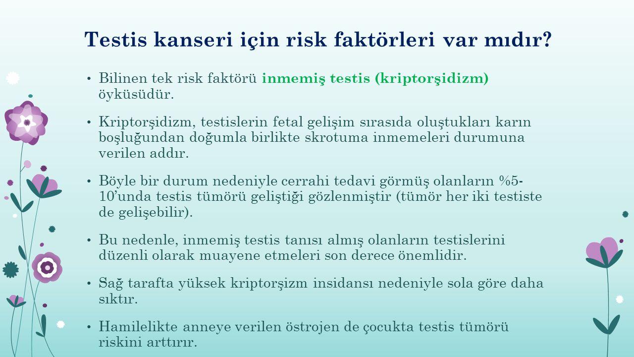 Testis kanseri için risk faktörleri var mıdır? Bilinen tek risk faktörü inmemiş testis (kriptorşidizm) öyküsüdür. Kriptorşidizm, testislerin fetal gel