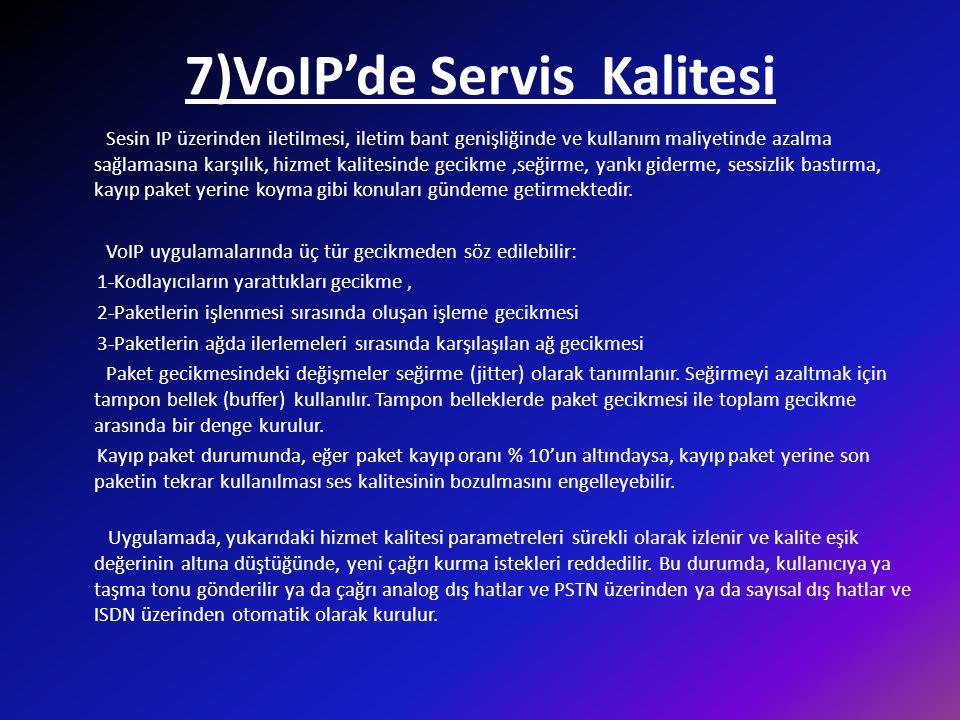 7)VoIP'de Servis Kalitesi Sesin IP üzerinden iletilmesi, iletim bant genişliğinde ve kullanım maliyetinde azalma sağlamasına karşılık, hizmet kalitesi