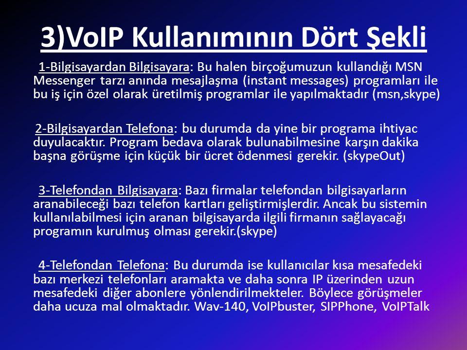 4)VoIP Çalışma Mantığı Ve Kullanımı Voip iki farklı şekilde hizmet vermektedir; 1- Sadece belirli yerler ve kişilerle görüşmek için voip cihazı ve internet bağlantısına ihtiyaç duyan dışa kapalı voip ağı.