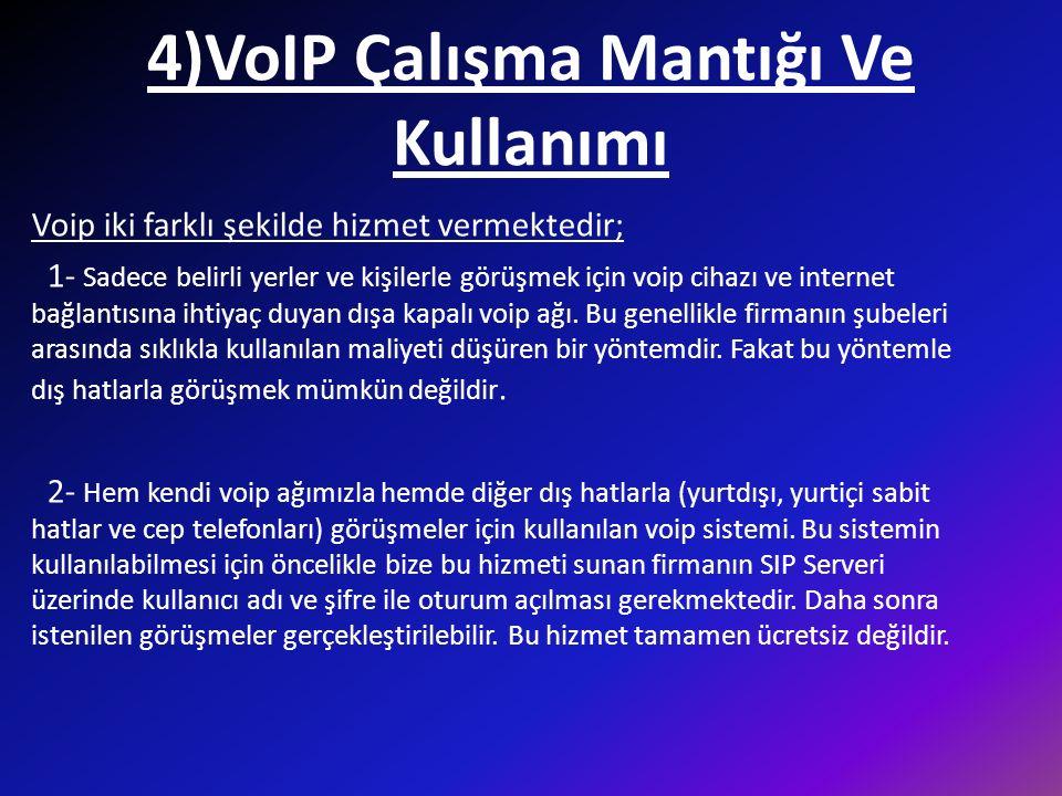 4)VoIP Çalışma Mantığı Ve Kullanımı Voip iki farklı şekilde hizmet vermektedir; 1- Sadece belirli yerler ve kişilerle görüşmek için voip cihazı ve int