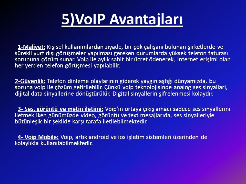 5)VoIP Avantajları 1-Maliyet: Kişisel kullanımlardan ziyade, bir çok çalışanı bulunan şirketlerde ve sürekli yurt dışı görüşmeler yapılması gereken durumlarda yüksek telefon faturası sorununa çözüm sunar.