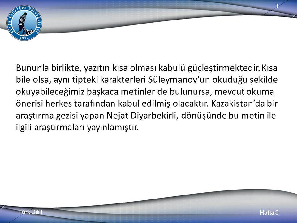 Türk Dili I Hafta 3 1 Bununla birlikte, yazıtın kısa olması kabulü güçleştirmektedir.