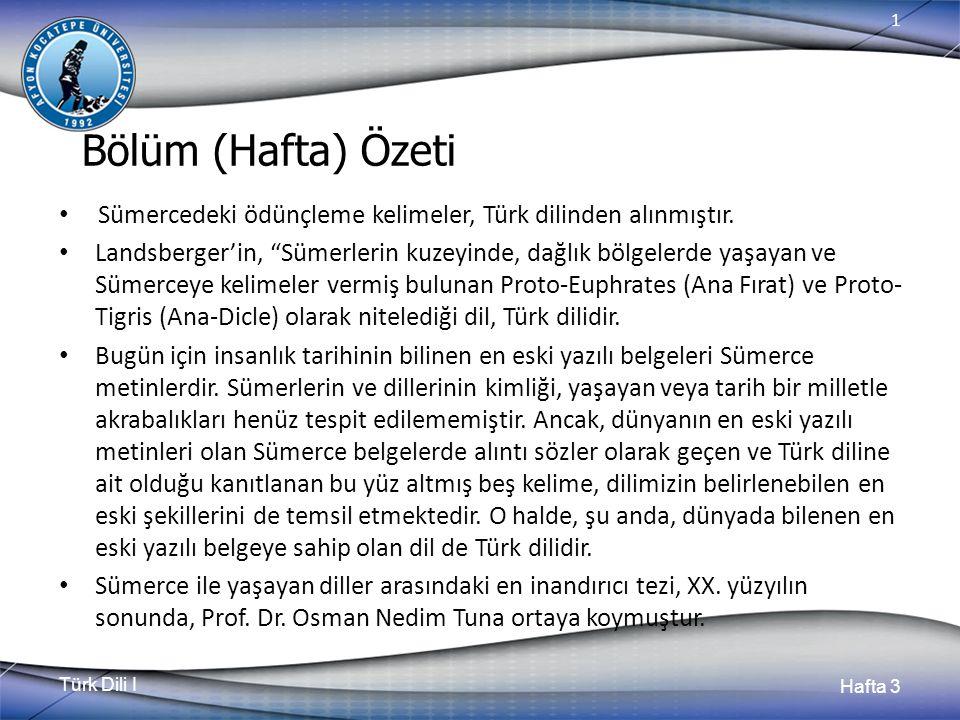 Türk Dili I Hafta 3 1 Bölüm (Hafta) Özeti Sümercedeki ödünçleme kelimeler, Türk dilinden alınmıştır.