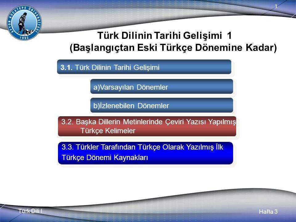 Türk Dili I Hafta 3 1 Türk Dilinin Tarihi Gelişimi 1 (Başlangıçtan Eski Türkçe Dönemine Kadar) 3.1.