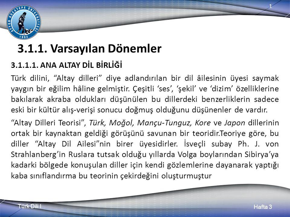 Türk Dili I Hafta 3 1 3.1.1. Varsayılan Dönemler 3.1.1.1.