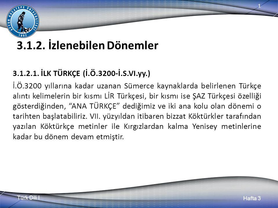 Türk Dili I Hafta 3 1 3.1.2. İzlenebilen Dönemler 3.1.2.1.
