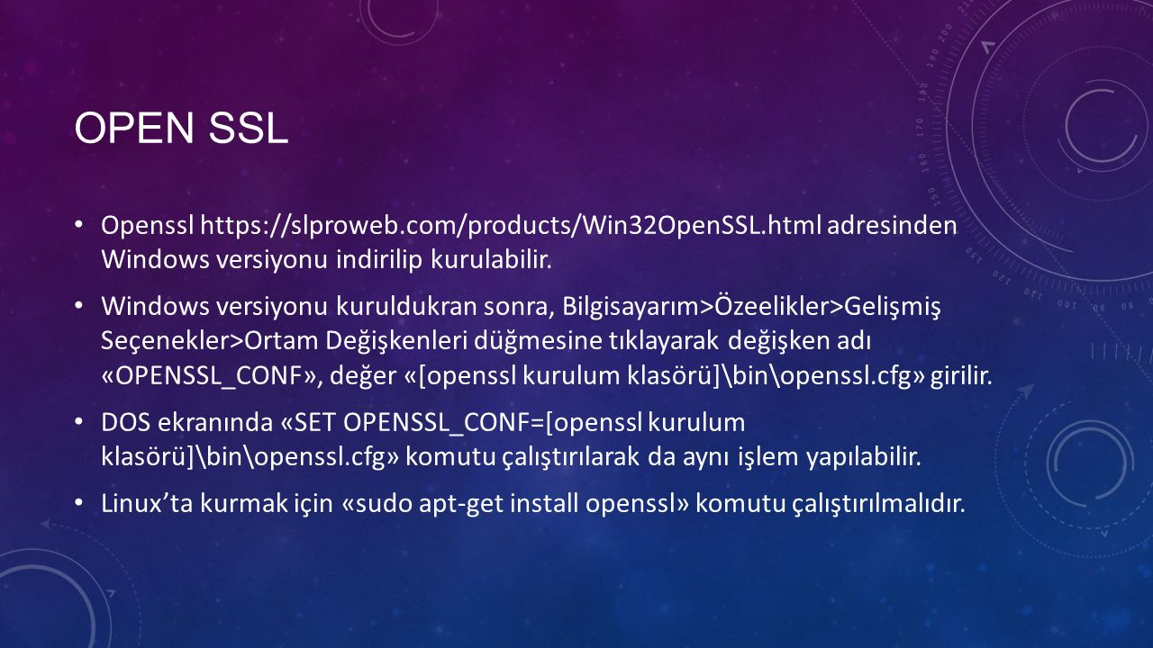 OPEN SSL Openssl https://slproweb.com/products/Win32OpenSSL.html adresinden Windows versiyonu indirilip kurulabilir.