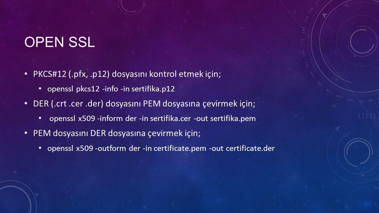OPEN SSL PKCS#12 (.pfx,.p12) dosyasını kontrol etmek için; openssl pkcs12 -info -in sertifika.p12 DER (.crt.cer.der) dosyasını PEM dosyasına çevirmek için; openssl x509 -inform der -in sertifika.cer -out sertifika.pem PEM dosyasını DER dosyasına çevirmek için; openssl x509 -outform der -in certificate.pem -out certificate.der