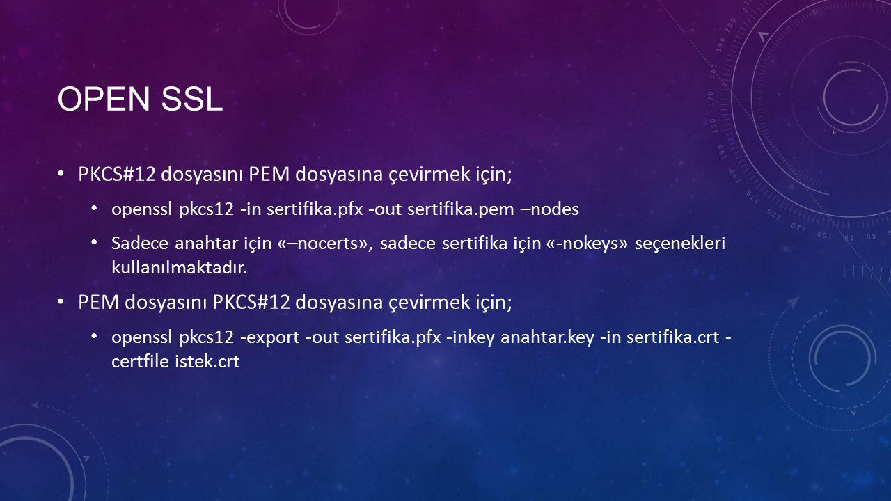 OPEN SSL PKCS#12 dosyasını PEM dosyasına çevirmek için; openssl pkcs12 -in sertifika.pfx -out sertifika.pem –nodes Sadece anahtar için «–nocerts», sadece sertifika için «-nokeys» seçenekleri kullanılmaktadır.