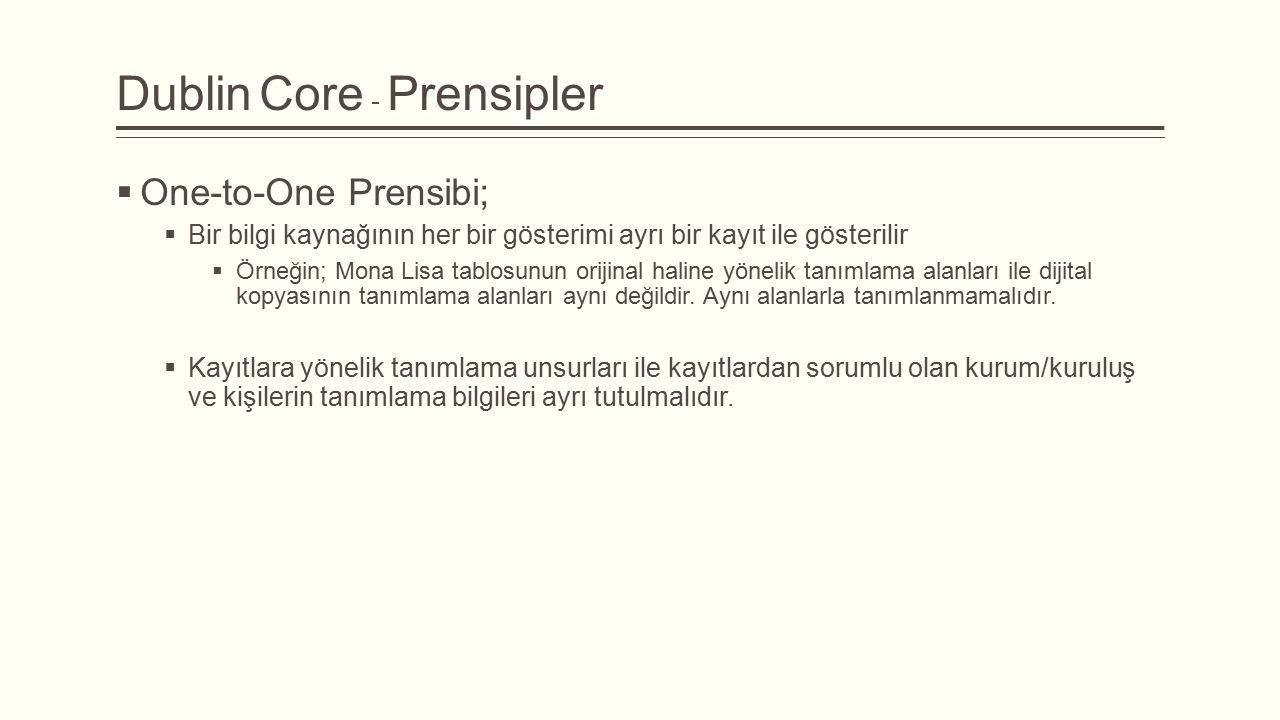 Dublin Core - Prensipler  One-to-One Prensibi;  Bir bilgi kaynağının her bir gösterimi ayrı bir kayıt ile gösterilir  Örneğin; Mona Lisa tablosunun