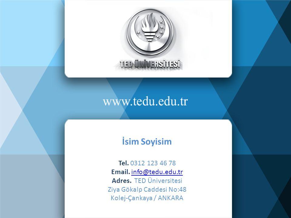İsim Soyisim Tel. 0312 123 46 78 Email. info@tedu.edu.trinfo@tedu.edu.tr Adres.
