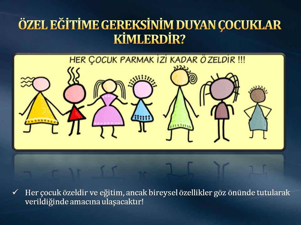Her çocuk özeldir ve eğitim, ancak bireysel özellikler göz önünde tutularak verildiğinde amacına ulaşacaktır.