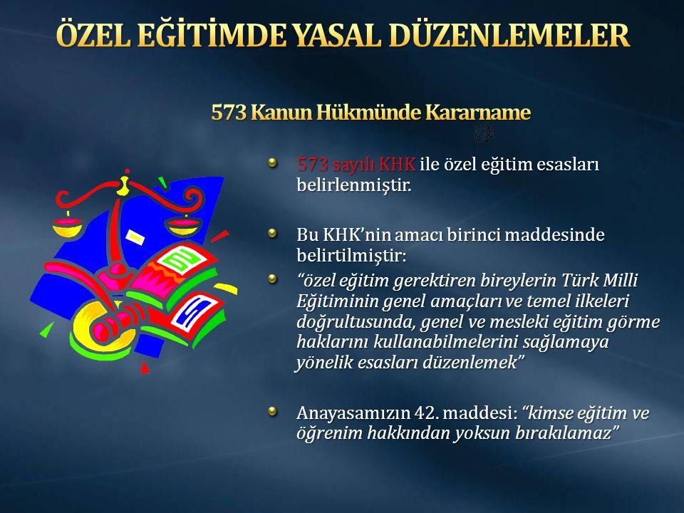 573 sayılı KHK ile özel eğitim esasları belirlenmiştir.