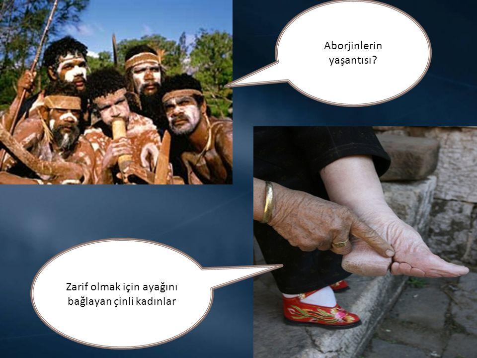 Zarif olmak için ayağını bağlayan çinli kadınlar Aborjinlerin yaşantısı?