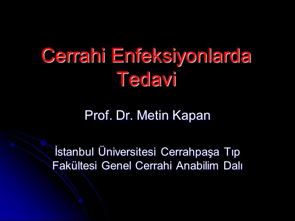 Cerrahi Enfeksiyonlarda Tedavi Prof. Dr. Metin Kapan İstanbul Üniversitesi Cerrahpaşa Tıp Fakültesi Genel Cerrahi Anabilim Dalı