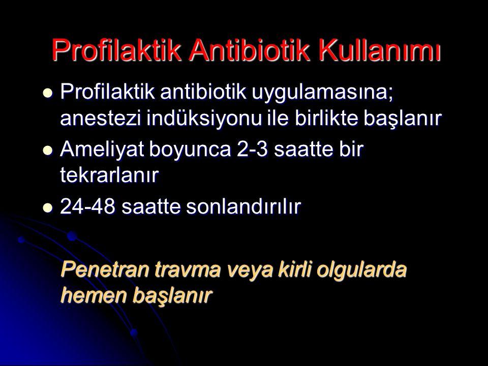 Profilaktik Antibiotik Kullanımı Profilaktik antibiotik uygulamasına; anestezi indüksiyonu ile birlikte başlanır Profilaktik antibiotik uygulamasına;