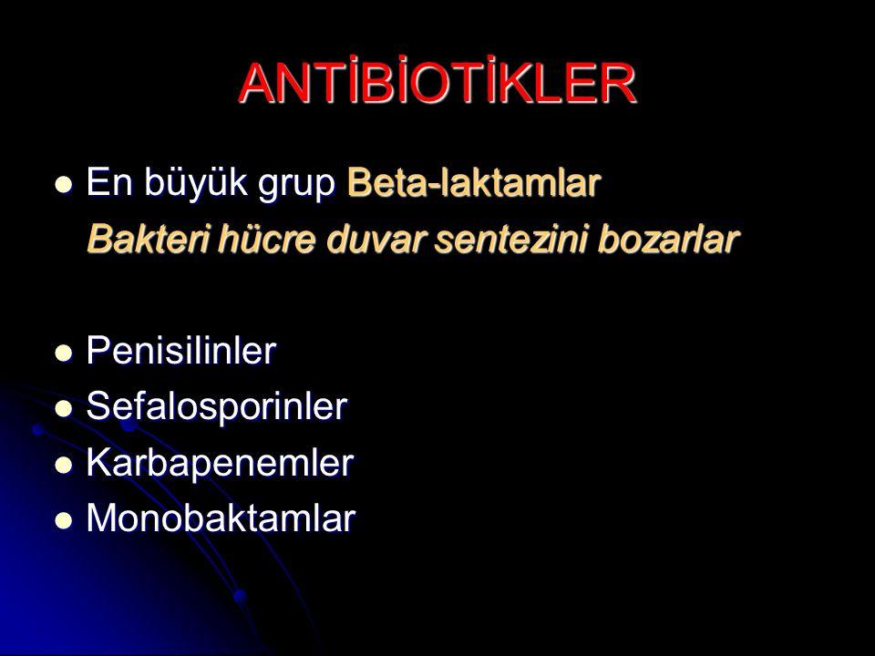 ANTİBİOTİKLER En büyük grup Beta-laktamlar En büyük grup Beta-laktamlar Bakteri hücre duvar sentezini bozarlar Penisilinler Penisilinler Sefalosporinl