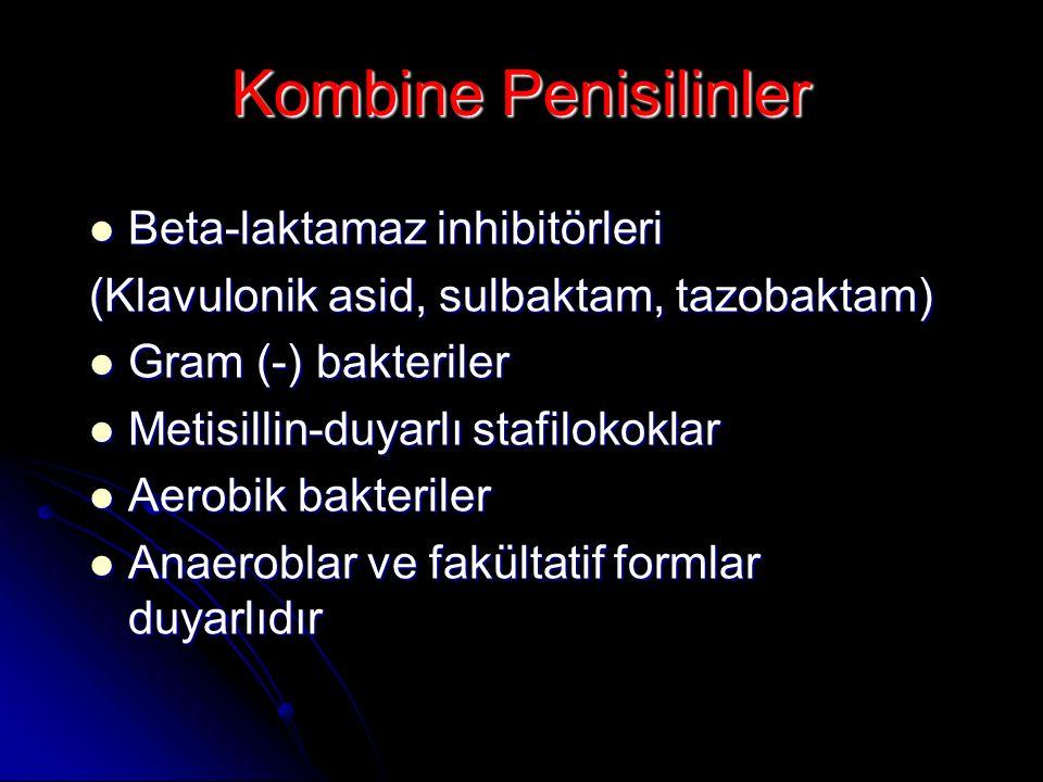 Kombine Penisilinler Beta-laktamaz inhibitörleri Beta-laktamaz inhibitörleri (Klavulonik asid, sulbaktam, tazobaktam) Gram (-) bakteriler Gram (-) bak