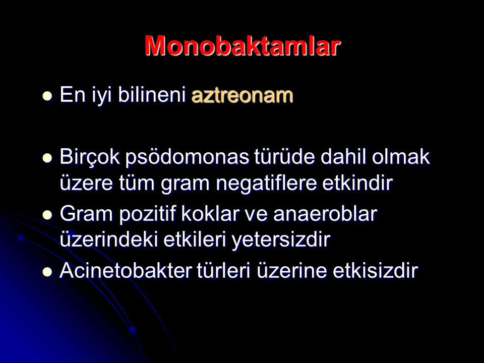 Monobaktamlar En iyi bilineni aztreonam En iyi bilineni aztreonam Birçok psödomonas türüde dahil olmak üzere tüm gram negatiflere etkindir Birçok psöd
