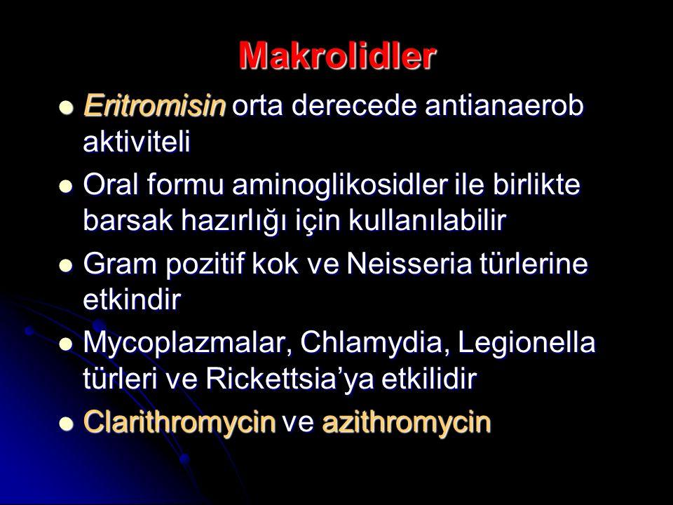 Makrolidler Eritromisin orta derecede antianaerob aktiviteli Eritromisin orta derecede antianaerob aktiviteli Oral formu aminoglikosidler ile birlikte