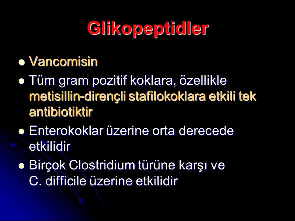 Glikopeptidler Vancomisin Vancomisin Tüm gram pozitif koklara, özellikle metisillin-dirençli stafilokoklara etkili tek antibiotiktir Tüm gram pozitif