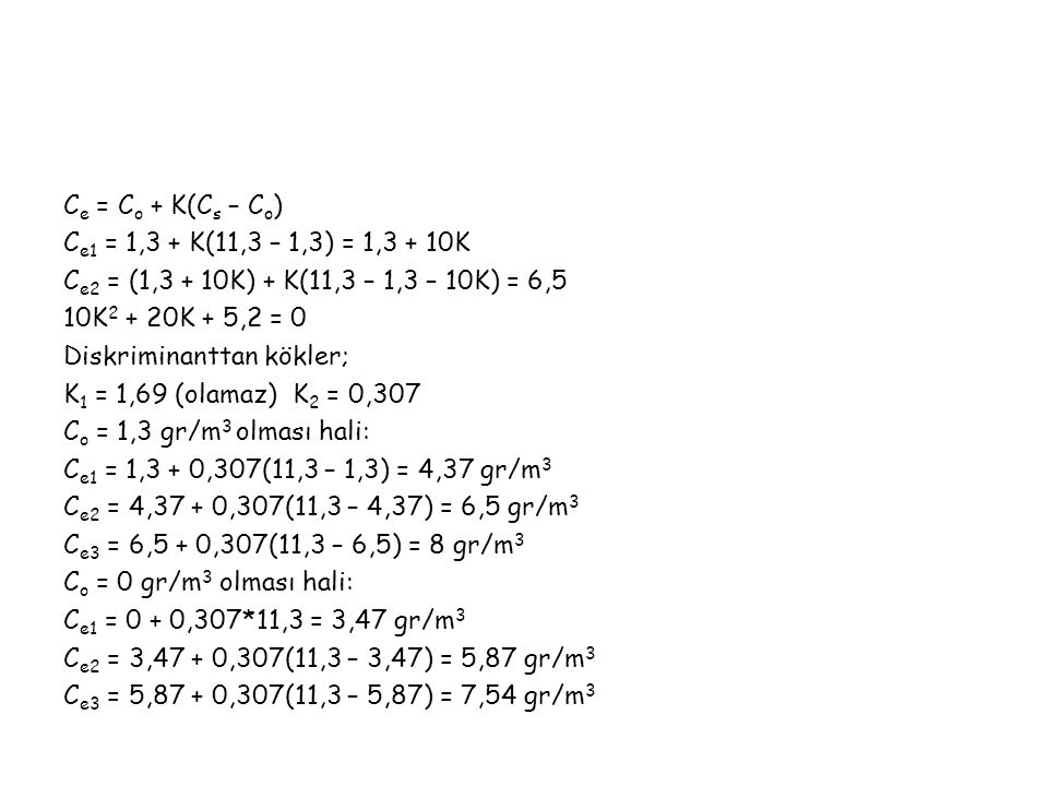 C e = C o + K(C s – C o ) C e1 = 1,3 + K(11,3 – 1,3) = 1,3 + 10K C e2 = (1,3 + 10K) + K(11,3 – 1,3 – 10K) = 6,5 10K 2 + 20K + 5,2 = 0 Diskriminanttan