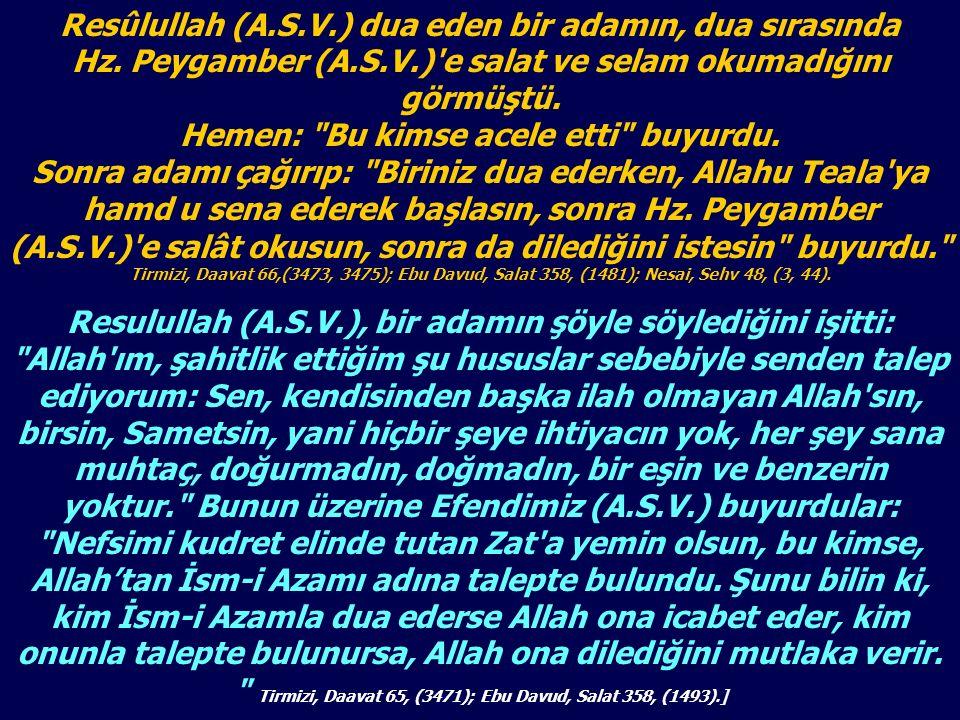 Resûlullah (A.S.V.) dua eden bir adamın, dua sırasında Hz. Peygamber (A.S.V.)'e salat ve selam okumadığını görmüştü. Hemen: