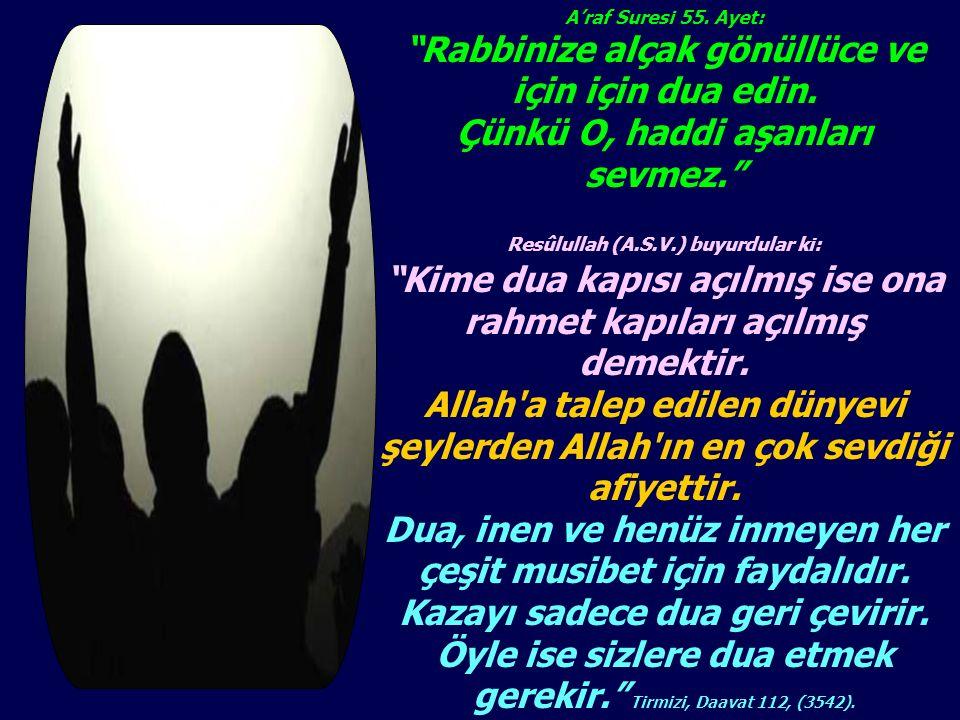 """A'raf Suresi 55. Ayet: """"Rabbinize alçak gönüllüce ve için için dua edin. Çünkü O, haddi aşanları sevmez."""" Resûlullah (A.S.V.) buyurdular ki: """"Kime dua"""