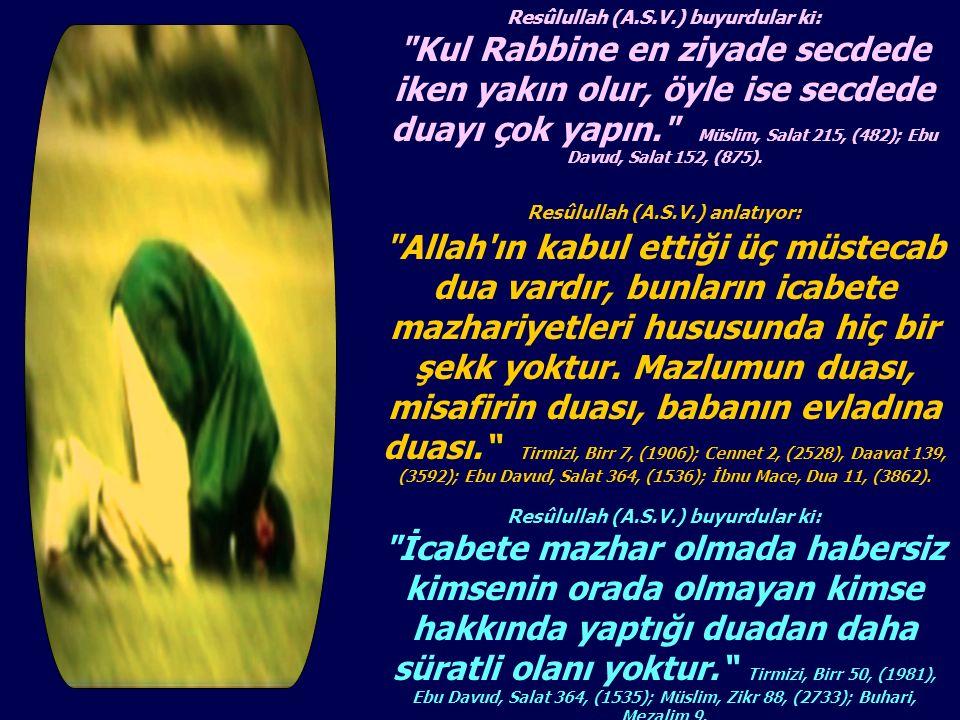 Resûlullah (A.S.V.) dua eden bir adamın, dua sırasında Hz.