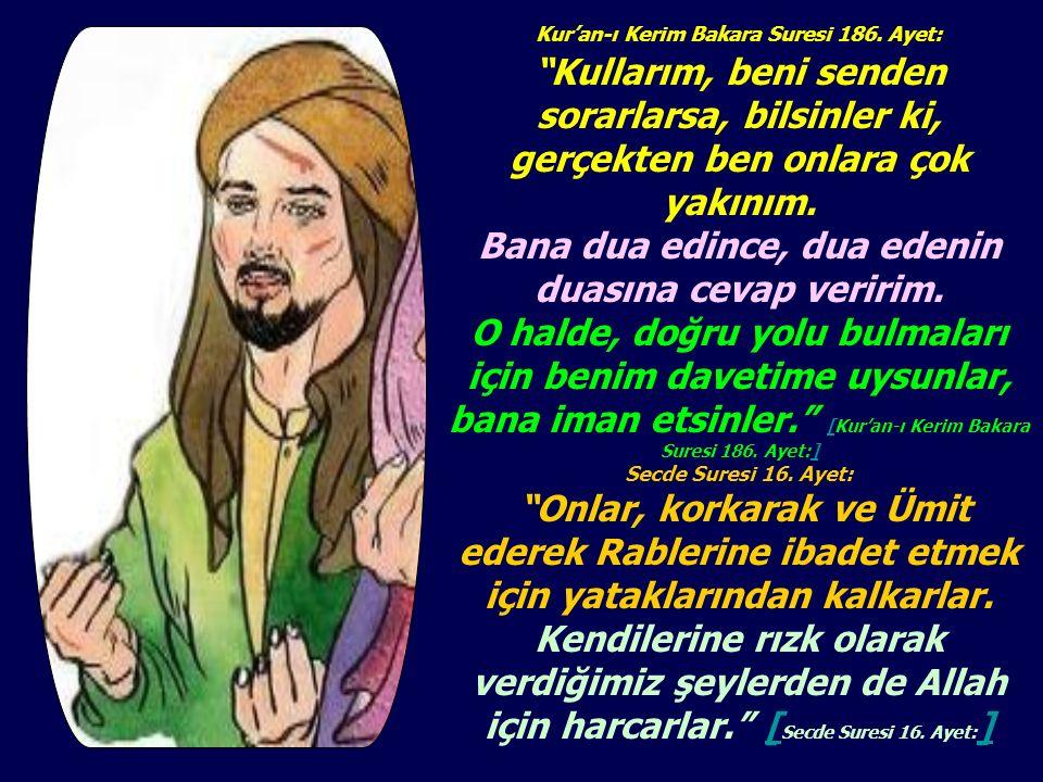 """Kur'an-ı Kerim Bakara Suresi 186. Ayet: """"Kullarım, beni senden sorarlarsa, bilsinler ki, gerçekten ben onlara çok yakınım. Bana dua edince, dua edenin"""