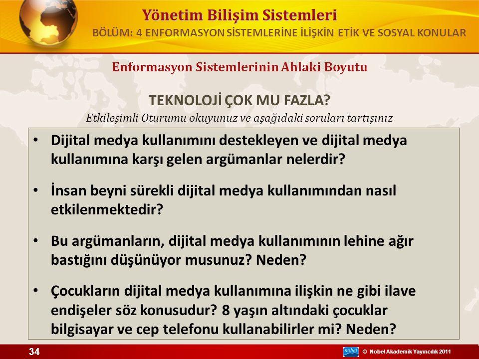 © Nobel Akademik Yayıncılık 2011 Etkileşimli Oturumu okuyunuz ve aşağıdaki soruları tartışınız Yönetim Bilişim Sistemleri Dijital medya kullanımını destekleyen ve dijital medya kullanımına karşı gelen argümanlar nelerdir.