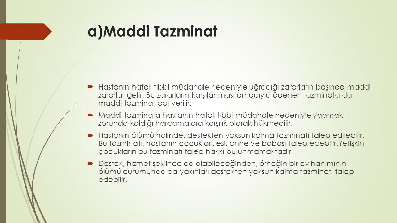a)Maddi Tazminat  Hastanın hatalı tıbbi müdahale nedeniyle uğradığı zararların başında maddi zararlar gelir. Bu zararların karşılanması amacıyla öden