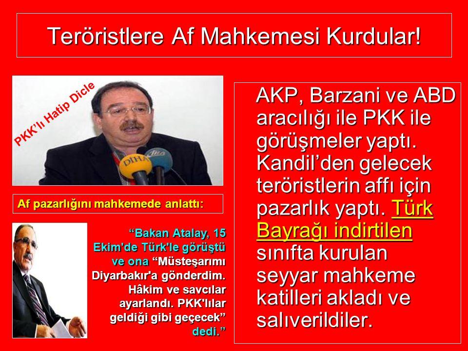 Teröristlere Af Mahkemesi Kurdular! AKP, Barzani ve ABD aracılığı ile PKK ile görüşmeler yaptı. Kandil'den gelecek teröristlerin affı için pazarlık ya