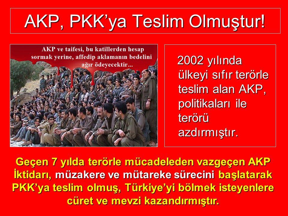 AKP, PKK'ya Teslim Olmuştur! 2002 yılında ülkeyi sıfır terörle teslim alan AKP, politikaları ile terörü azdırmıştır. 2002 yılında ülkeyi sıfır terörle