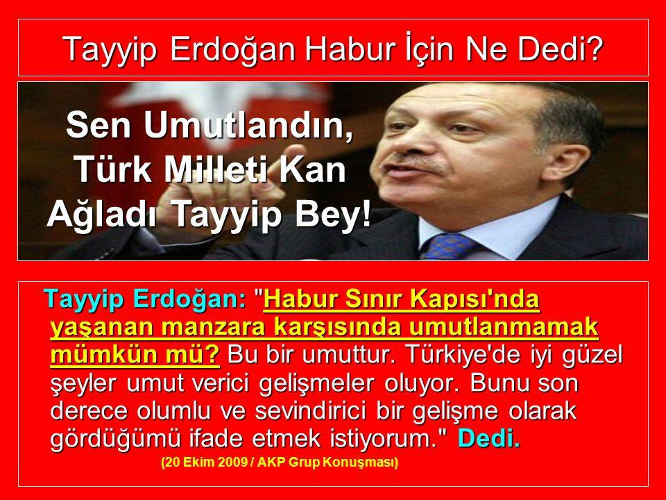 Tayyip Erdoğan Habur İçin Ne Dedi? Tayyip Erdoğan: