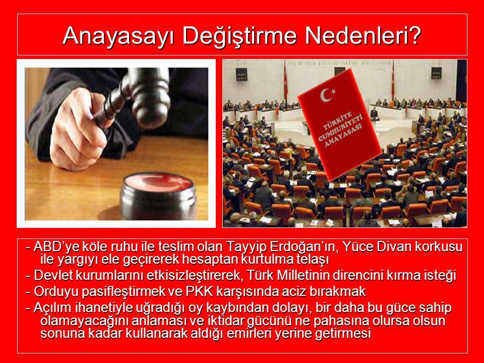 Anayasayı Değiştirme Nedenleri? - ABD'ye köle ruhu ile teslim olan Tayyip Erdoğan'ın, Yüce Divan korkusu ile yargıyı ele geçirerek hesaptan kurtulma t