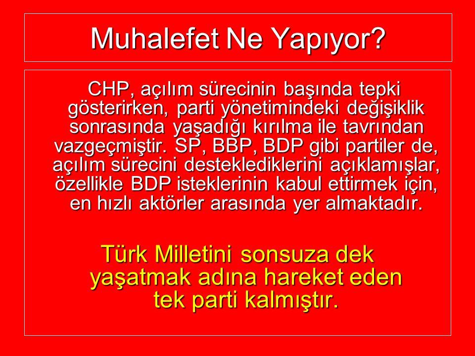 Muhalefet Ne Yapıyor? CHP, açılım sürecinin başında tepki gösterirken, parti yönetimindeki değişiklik sonrasında yaşadığı kırılma ile tavrından vazgeç