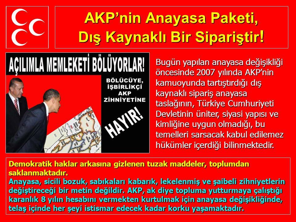 AKP'nin Anayasa Paketi, Dış Kaynaklı Bir Sipariştir ! Demokratik haklar arkasına gizlenen tuzak maddeler, toplumdan saklanmaktadır. Anayasa, sicili bo