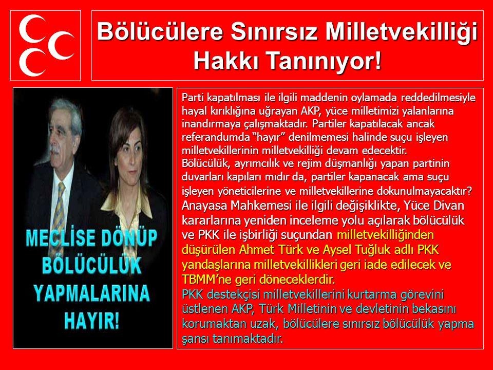 Bölücülere Sınırsız Milletvekilliği Hakkı Tanınıyor! Parti kapatılması ile ilgili maddenin oylamada reddedilmesiyle hayal kırıklığına uğrayan AKP, yüc